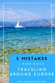 5 Mistakes I Made When Traveling Through Europe