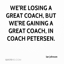 Great Coach Quotes Classy Ian Johnson Quotes QuoteHD