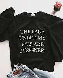 The Bags Under My Eyes Are Designer The Bags Under My Eyes Are Designer Sweatshirt Black