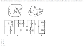 physics archive com consider the two messy circuit diagrams 1 and 2 below and identify which of the nice neat circuit diagrams below a b c d or none corresponds to circuit