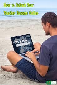 Submitting Your Teacher Resume Online Teacher Teaching Jobs And