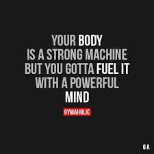 Strong Mind Quotes Best Your Body Is A Strong Machine But You Gotta Fuel It With A Powerful