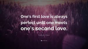"Second Love Quotes Beauteous Elizabeth Aston Quote ""One's First Love Is Always Perfect Until One"