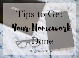 tips to get your homework done the girl in curls let s just be honest for a second homework is basically all college is and when you have other commitments like work volunteering and extra curricular