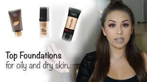 best foundations for oily and dry skin and high end you