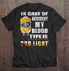 Funny Bud Light Shirts In Case Of Accident My Blood Type Is Bud Light T Shirts Teeherivar