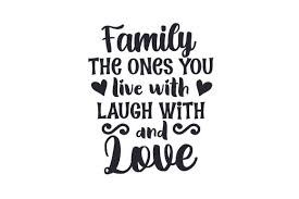 Download and upload svg images with cc0 public domain license. Family The Ones You Live With Laugh With And Love Svg Cut File By Creative Fabrica Crafts Creative Fabrica