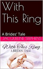 Amazon.com: With This Ring: A Brides' Tale eBook: Stephens, Jacqueline:  Kindle Store