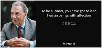 Quotes About Being A Leader Enchanting J R D Tata Quote To Be A Leader You Have Got To Lead Human