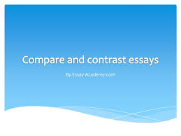 compare and contrast essay topics compare and contrast essay topics by essay academycom