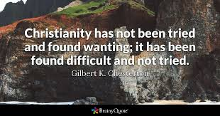 Chesterton Quotes Interesting Christianity Has Not Been Tried And Found Wanting It Has Been Found