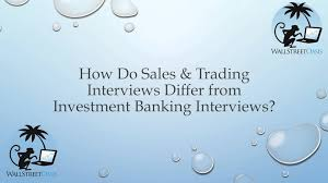How Do Sales And Trading Interviews Differ From Investment Banking