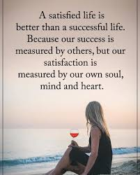 A Satisfied Life Is Better Than A Successful Life Life Fascinating Quotes Of Successful Life