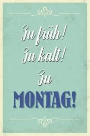 Zu Früh Zu Kalt Zu Montag Lustig Spruch Blechschild Kaufen Bei
