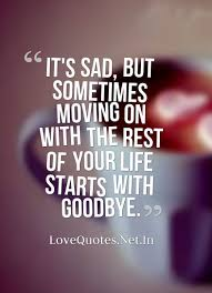 Its Sad But Sometimes Moving On With The Rest Of Your Life Starts