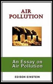 essay about environmental pollution toads essay about environmental problems air pollution essay essay about environmental pollution nani 24012016 125543 environmental problems in