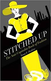 Stitched Up: The Anti-Capitalist Book of Fashion (Counterfire ...