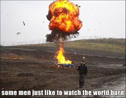 image 188935 some men just want to watch the world burn imkyl jpg