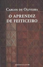 O Aprendiz de Feiticeiro, Carlos de Oliveira - Assírio Alvim