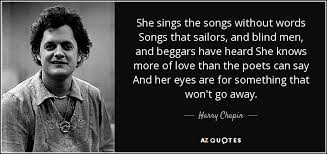 Harry Chapin Quote She Sings The Songs Without Words Songs That Magnificent Images About Blind Men Quotes