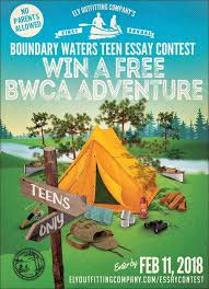 boundary waters teen essay contest ely outfitting company the contest is for high school sophomores juniors and seniors interested in the chance to win a fully outfitted five day canoe camping adventure in the