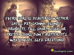 Beautiful Fat Girl Quotes Best Of Every Girl Is Beautiful Whether She Is Fat Skinny QuotePix