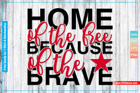 Use the elements to make your very own creations. Home Of The Free Because Of The Brave Graphic By Svgitems Creative Fabrica