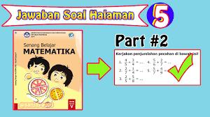 Buku siswa yang digunakan sebagai sumber belajar matematika di kelas 5 merupakan buku senang belajar matematika kelas 5 kurikulum 2013 revisi 2018. Kunci Jawaban Matematika Kelas 5 Halaman 7 Melengkapi Pengurangan Pecahan Senilai Youtube