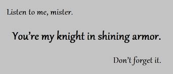 On Golden Pond Quotes Listen to me mister You're my knight in shining armor Don't 19
