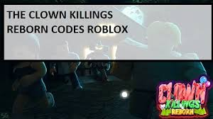Our roblox jailbreak codes wiki has the latest list of working code. The Clown Killings Reborn Codes Wiki 2021 April 2021 New Mrguider