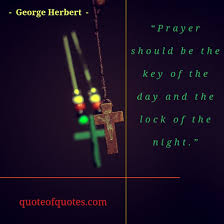 George Herbert Quote Prayer Should Be The Key Quote Of Quotes