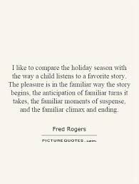 Holiday Season Quotes Cool I Like To Compare The Holiday Season With The Way A Child