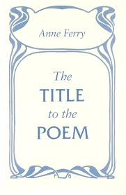 How To Title A Poem The Title To The Poem Anne Ferry