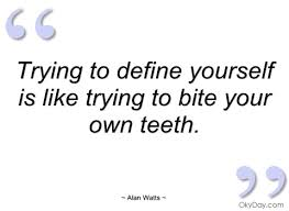 Quotes To Define Yourself Best of Trying To Define Yourself Is Like Trying Alan Watts Quotes And