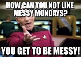 How Can You Not Like Messy Mondays? - Picard Wtf meme on Memegen via Relatably.com