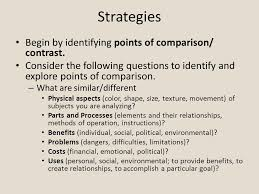 comparison contrast essay comparison contrast comparison strategies begin by identifying points of comparison contrast