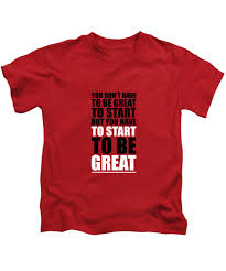 You Do Not Have To Be Great To Start But You Have To Start Gym Inspirational Quotes Poster Kids T Shirt