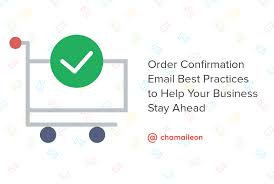 Order Confirmation Order Confirmation Email Best Practices To Help Your Business Stay