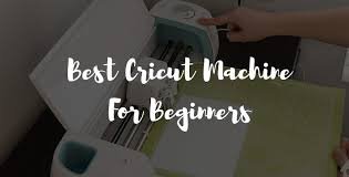 which is the best cricut machine for beginners