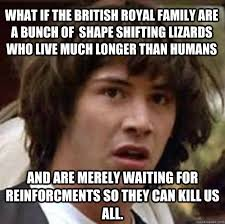 What if the british royal family are a bunch of shape shifting ... via Relatably.com