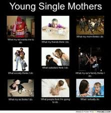 Yes Im A Single Mom By Choice. I Decided To Raise A Child, Not ... via Relatably.com