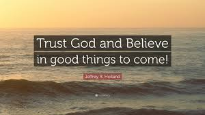 "Trust God Quotes Stunning Jeffrey R Holland Quote ""Trust God And Believe In Good Things To"