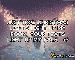 Christmas Lights Quotes Inspiration Just How Christmas Lights Light Up My Room Your Texts Light Up My