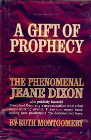 a gift of prophecy the phenomenal jeane dixon ruth montgomery a gift of prophecy