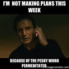 I'm not making plans this week because of the pesky word ... via Relatably.com