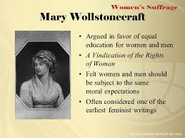 women s suffrage to understand and appreciate the history of  mary wollstonecraft argued in favor of equal education for women and men a vindication of