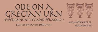 ode on a grecian urn hypercanonicity and pedagogy r tic circles  ode on a grecian urn hypercanonicity and pedagogy edited by james o