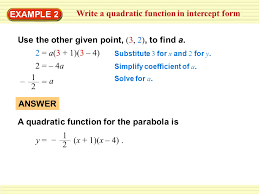 example 2 write a quadratic function in intercept form use the other given point