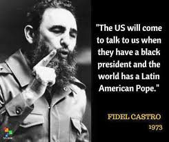 Fidel Castro Quotes 50 Stunning PROPHETIC QUOTE FROM FIDEL CASTRO ON THE EVE OF THE ANNIVERSARY OF