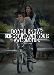 Awesome Love Quotes Mesmerizing Do You Know Being Stupid With You Is Awesome Fun Picture Quotes